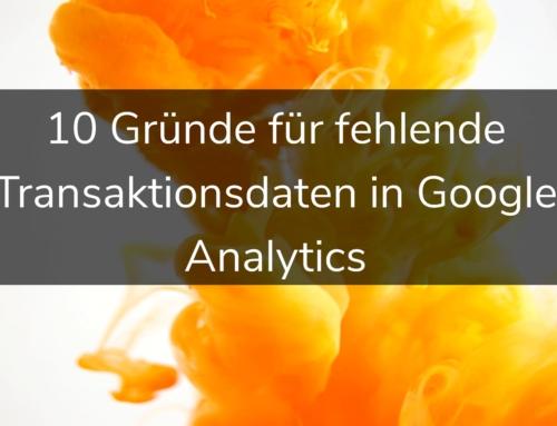 10 Gründe für fehlende Transaktionsdaten in Google Analytics